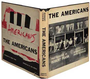 Robert Frank - The Americans. Introduction by Jack Kerouac.  Illustrated with reproductions of Frank's stunning photographs. First american edition. New York: Grove Press, Inc., (1959)