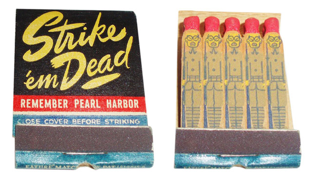 This World War II era matchbook shows how outrage over the Pearl Harbor attacks led to an anti-Japanese fervor. Via ussiwojima on Flickr.