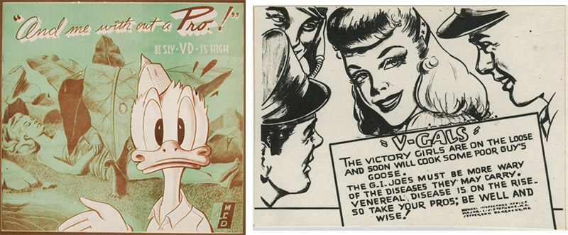 "World War II era ads published by the military reminded men of the dangers a pretty face can hide; even Donald Duck was enlisted to publicize the need to use a ""Pro."""